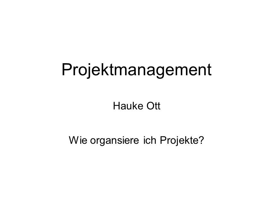 Projektmanagement Hauke Ott Wie organsiere ich Projekte?