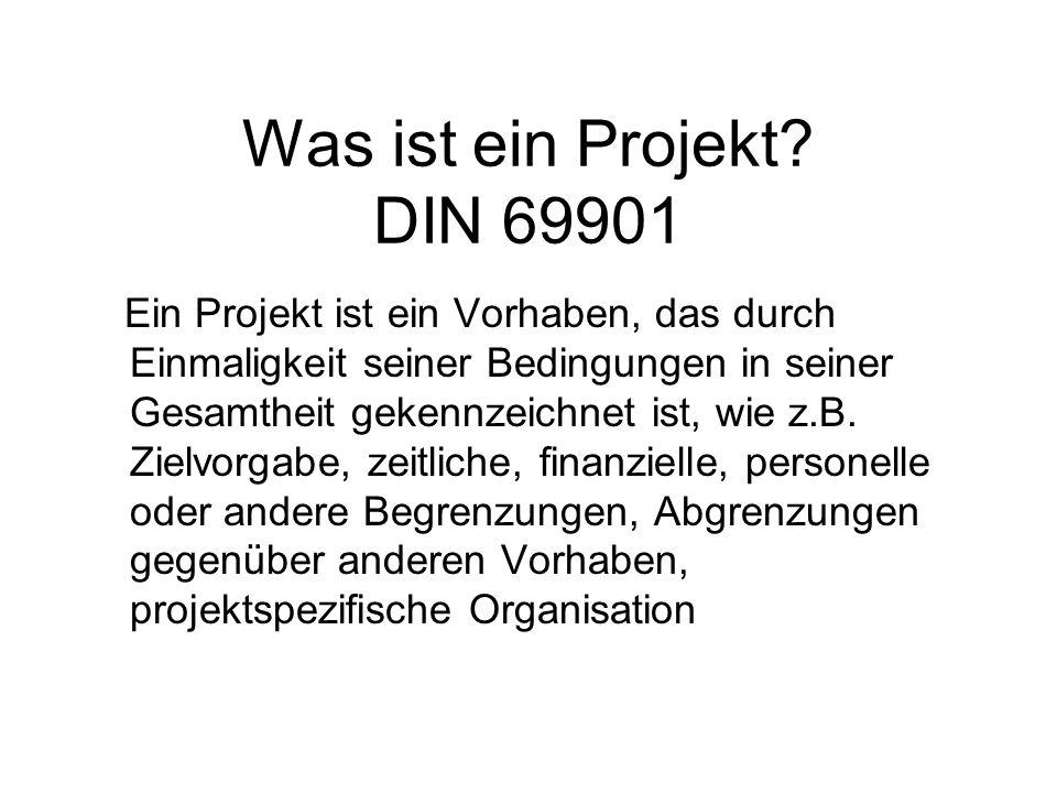 Was ist ein Projekt? DIN 69901 Ein Projekt ist ein Vorhaben, das durch Einmaligkeit seiner Bedingungen in seiner Gesamtheit gekennzeichnet ist, wie z.