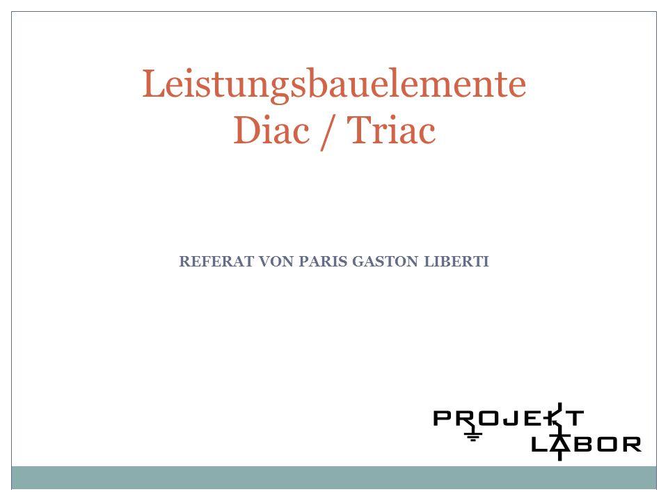 Leistungsbauelemente Diac / Triac REFERAT VON PARIS GASTON LIBERTI