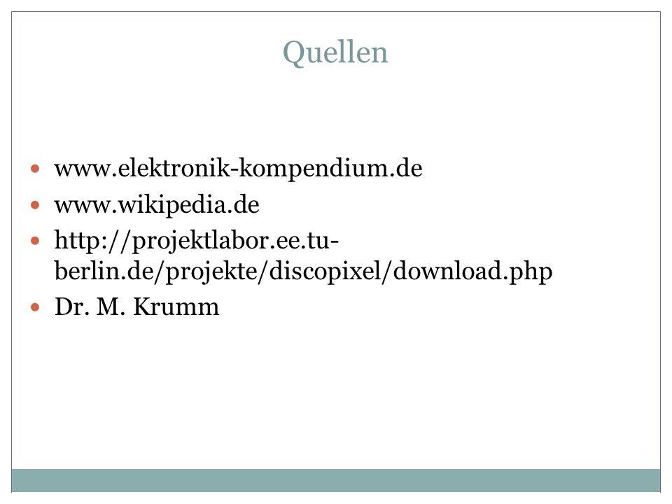 Quellen www.elektronik-kompendium.de www.wikipedia.de http://projektlabor.ee.tu- berlin.de/projekte/discopixel/download.php Dr. M. Krumm