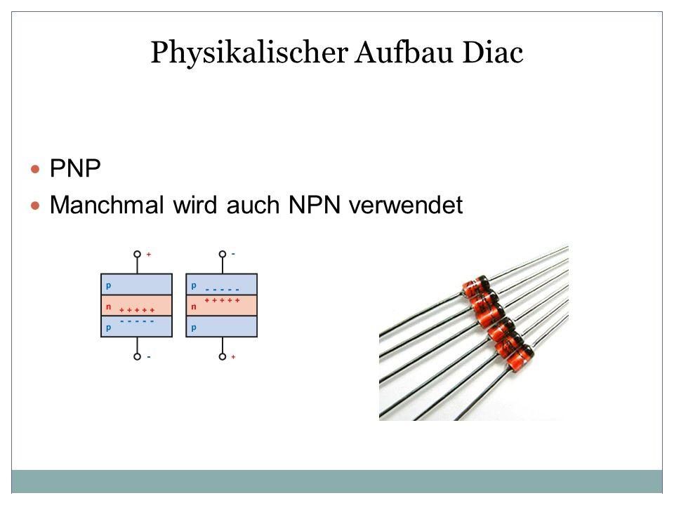 Physikalischer Aufbau Diac PNP Manchmal wird auch NPN verwendet
