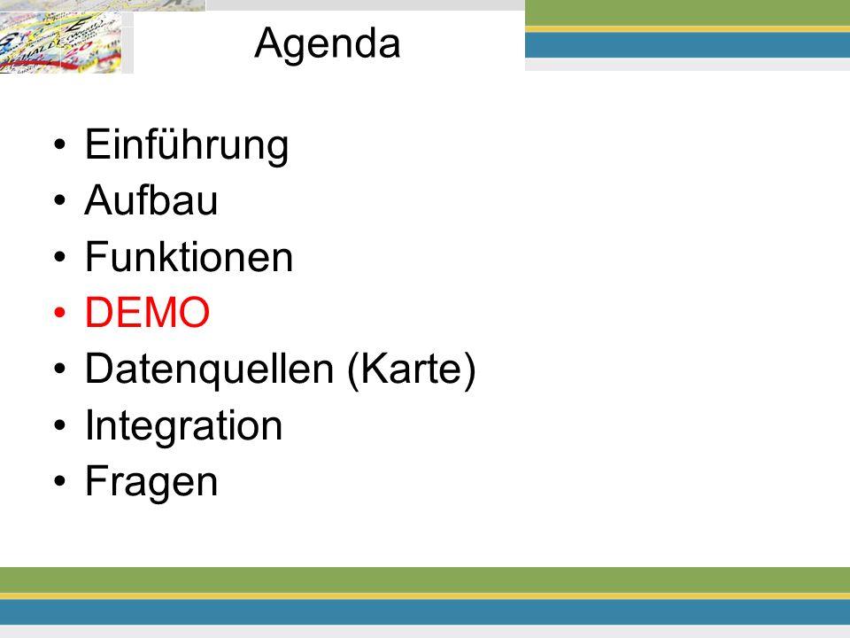 Agenda Einführung Aufbau Funktionen DEMO Datenquellen (Karte) Integration Fragen