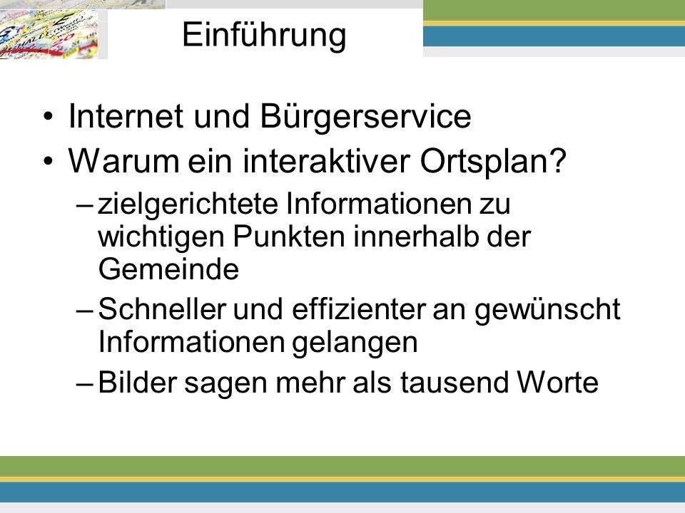 Einführung Internet und Bürgerservice Warum ein interaktiver Ortsplan? –zielgerichtete Informationen zu wichtigen Punkten innerhalb der Gemeinde –Schn