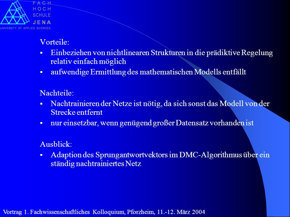 Vorteile: Einbeziehen von nichtlinearen Strukturen in die prädiktive Regelung relativ einfach möglich aufwendige Ermittlung des mathematischen Modells