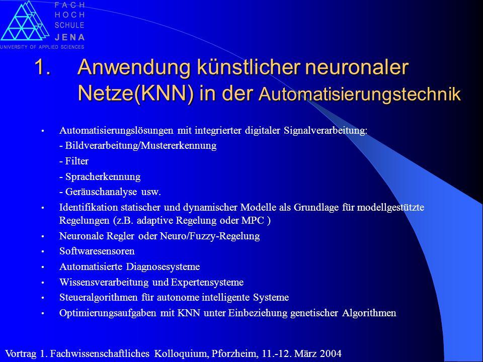 1.Anwendung künstlicher neuronaler Netze(KNN) in der Automatisierungstechnik Automatisierungslösungen mit integrierter digitaler Signalverarbeitung: -