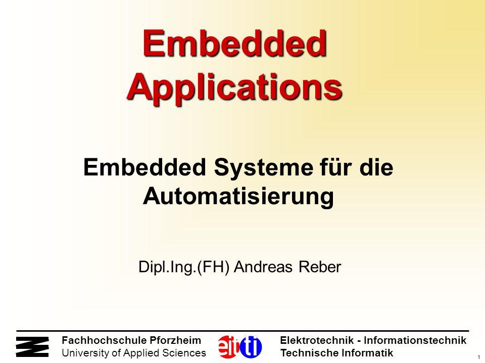 1 Fachhochschule Pforzheim Elektrotechnik - Informationstechnik University of Applied Sciences Technische Informatik Embedded Applications Embedded Sy