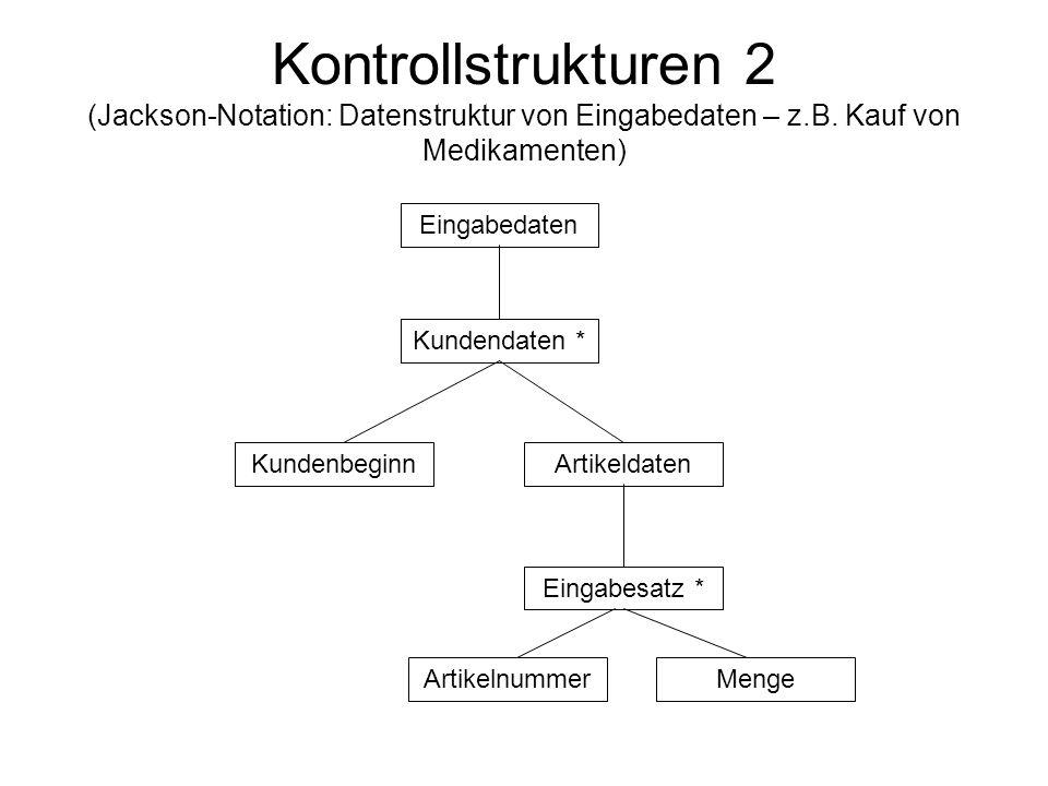 Kontrollstrukturen 2 (Jackson-Notation: Datenstruktur von Eingabedaten – z.B. Kauf von Medikamenten) Eingabedaten Kundendaten * KundenbeginnArtikeldat