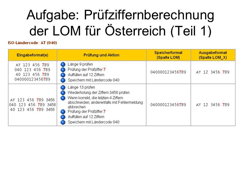 Aufgabe: Prüfziffernberechnung der LOM für Österreich (Teil 2) Die Prüfziffer errechnet sich wie folgt: 1.
