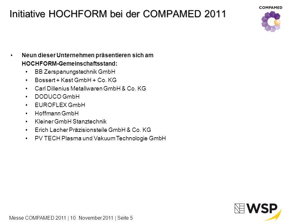 Messeaktivitäten der Clusterinitiative HOCHFORM - Rückblick Zurückliegende Messeaktivitäten 2010 – 2011 24.03.2010Medtec / Südtec / Stuttgart / Messebesuch 19.-23.04.2010Hannover Messe / Hannover / Gemeinschaftsstand 22.-26.06.2010Stanztec / Pforzheim / Messestand WSP 29.09.2010AMB / Stuttgart /Messebesuch 09.-12.11.2010electronica / München / Gemeinschaftsstand 09.-12.11.2010hybridica / München / Messebesuch 20.11.2010Medica / Düsseldorf / Messebesuch 22.01.2011I+E Industriemesse / Freiburg / Messebesuch 22.-26.03.2011Int.