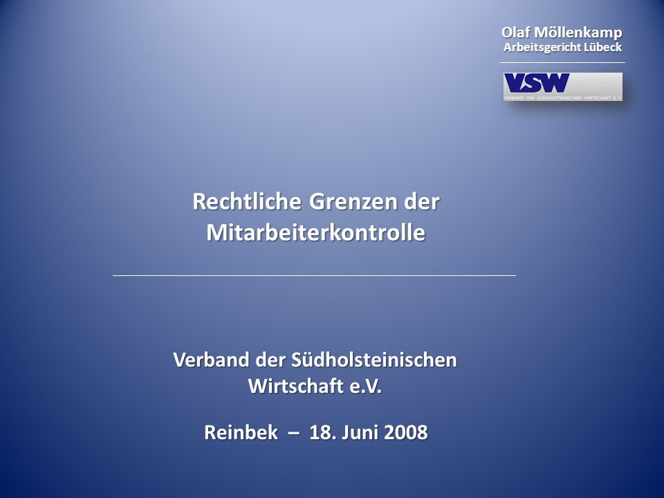 Olaf Möllenkamp Arbeitsgericht Lübeck Rechtliche Grenzen der Mitarbeiterkontrolle Verband der Südholsteinischen Wirtschaft e.V. Reinbek – 18. Juni 200