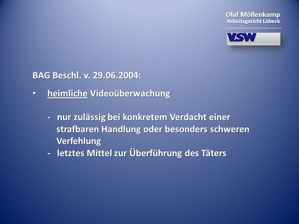 Olaf Möllenkamp Arbeitsgericht Lübeck BAG Beschl. v. 29.06.2004: heimliche Videoüberwachung - nur zulässig bei konkretem Verdacht einer strafbaren Han
