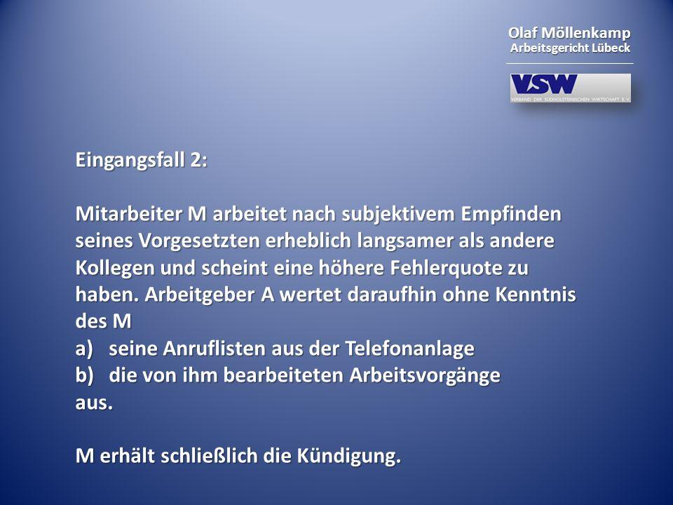 Olaf Möllenkamp Arbeitsgericht Lübeck Qualitative Überprüfung von Arbeitsergebnissen: immer umfassend zulässig immer umfassend zulässig keine Einschränkung bei Verwendung von technischen Hilfsmitteln keine Einschränkung bei Verwendung von technischen Hilfsmitteln