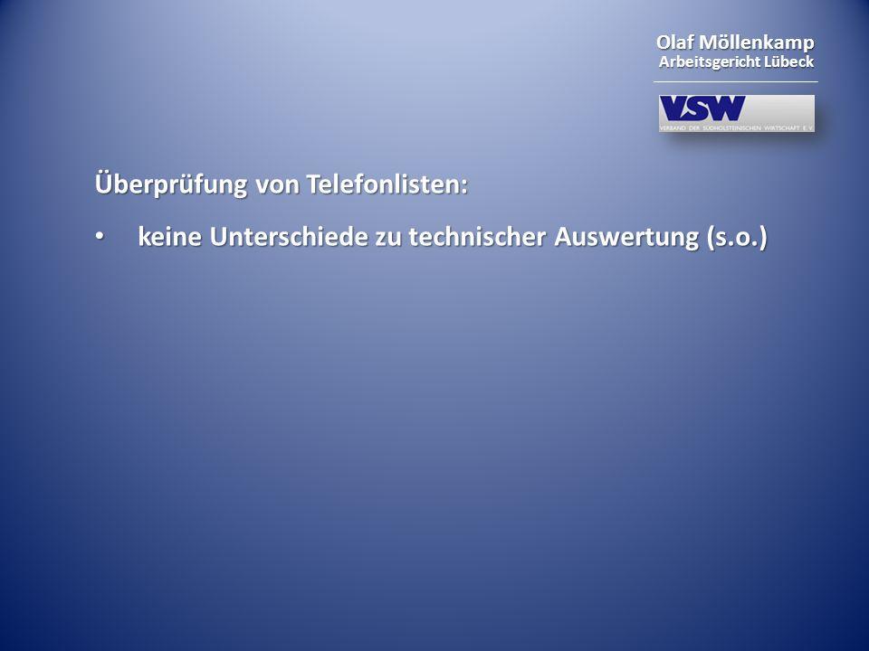 Olaf Möllenkamp Arbeitsgericht Lübeck Überprüfung von Telefonlisten: keine Unterschiede zu technischer Auswertung (s.o.) keine Unterschiede zu technis