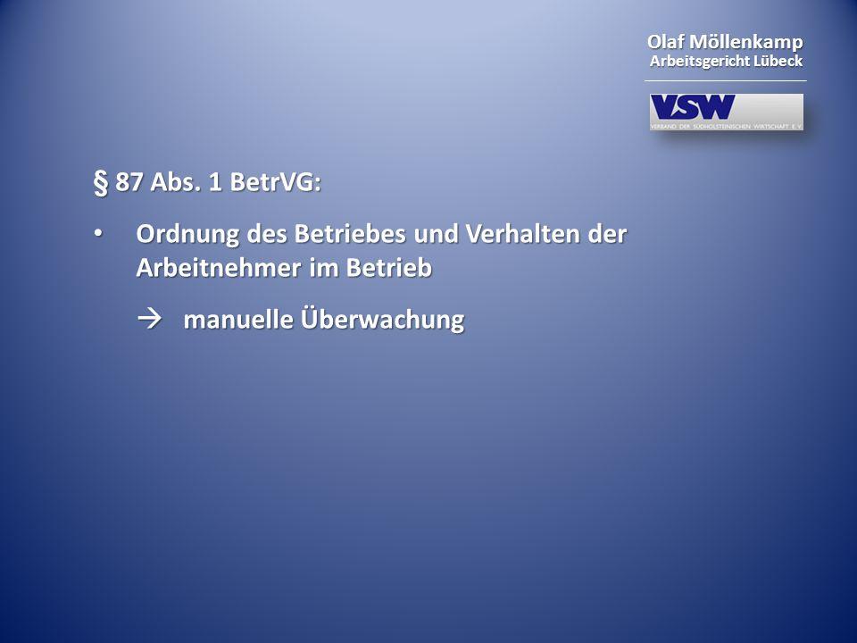 Olaf Möllenkamp Arbeitsgericht Lübeck § 87 Abs. 1 BetrVG: Ordnung des Betriebes und Verhalten der Arbeitnehmer im Betrieb Ordnung des Betriebes und Ve