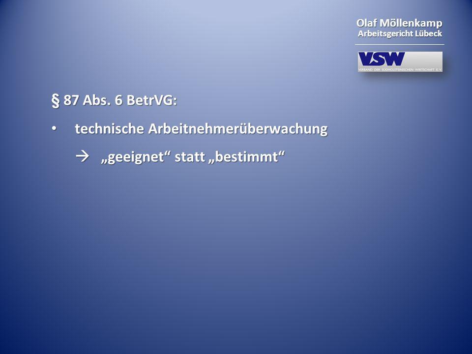 Olaf Möllenkamp Arbeitsgericht Lübeck § 87 Abs. 6 BetrVG: technische Arbeitnehmerüberwachung technische Arbeitnehmerüberwachung geeignet statt bestimm