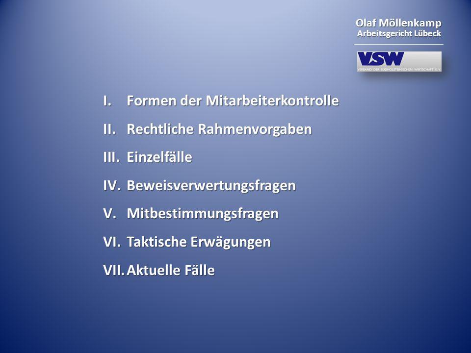 Olaf Möllenkamp Arbeitsgericht Lübeck I. Formen der Mitarbeiterkontrolle II. Rechtliche Rahmenvorgaben III.Einzelfälle IV.Beweisverwertungsfragen V.Mi