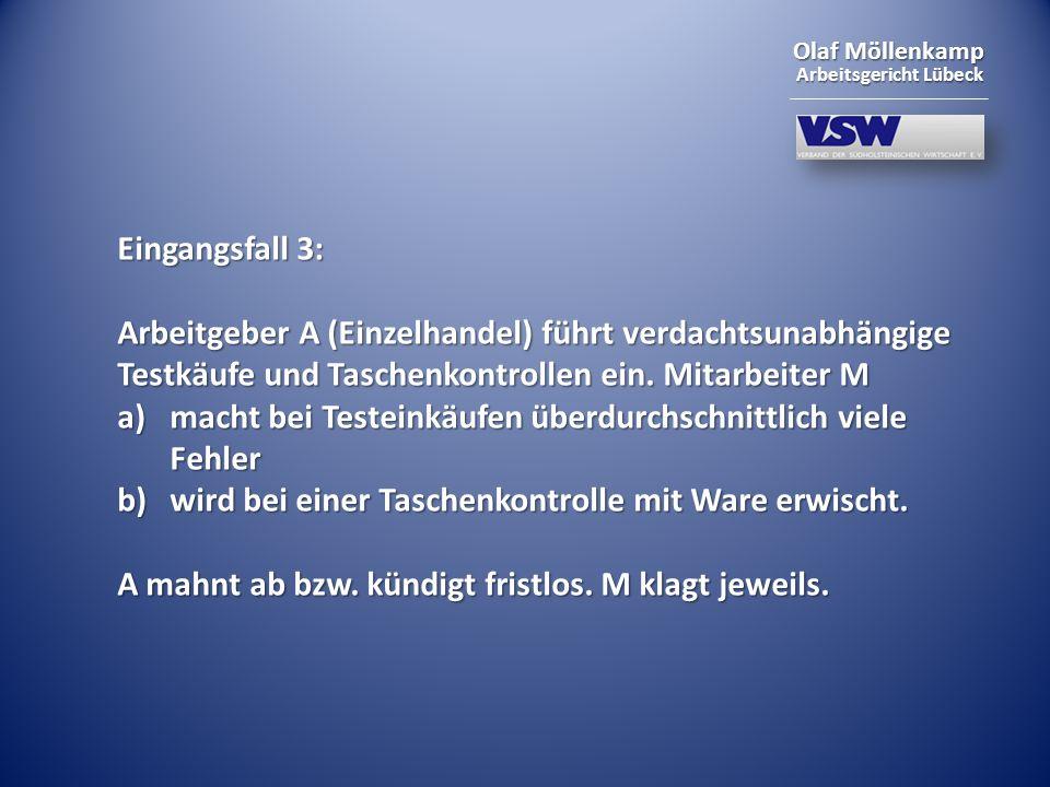 Olaf Möllenkamp Arbeitsgericht Lübeck Eingangsfall 3: Arbeitgeber A (Einzelhandel) führt verdachtsunabhängige Testkäufe und Taschenkontrollen ein. Mit