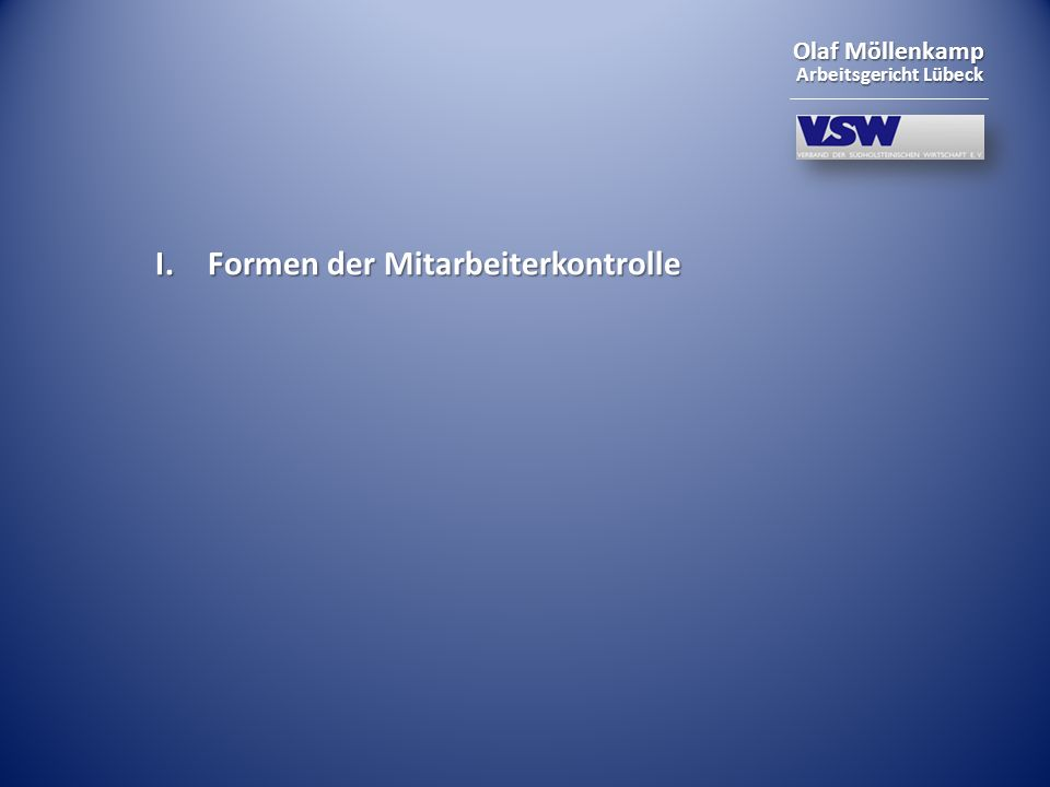 Olaf Möllenkamp Arbeitsgericht Lübeck manuelle Überwachung technische Überwachung durch eigene Arbeitnehmer/Geschäftsleitung durch Dritte (Detektive, Polizei) stichprobenartig auf Dauer auf bestehenden Verdacht verdachtsunabhängig