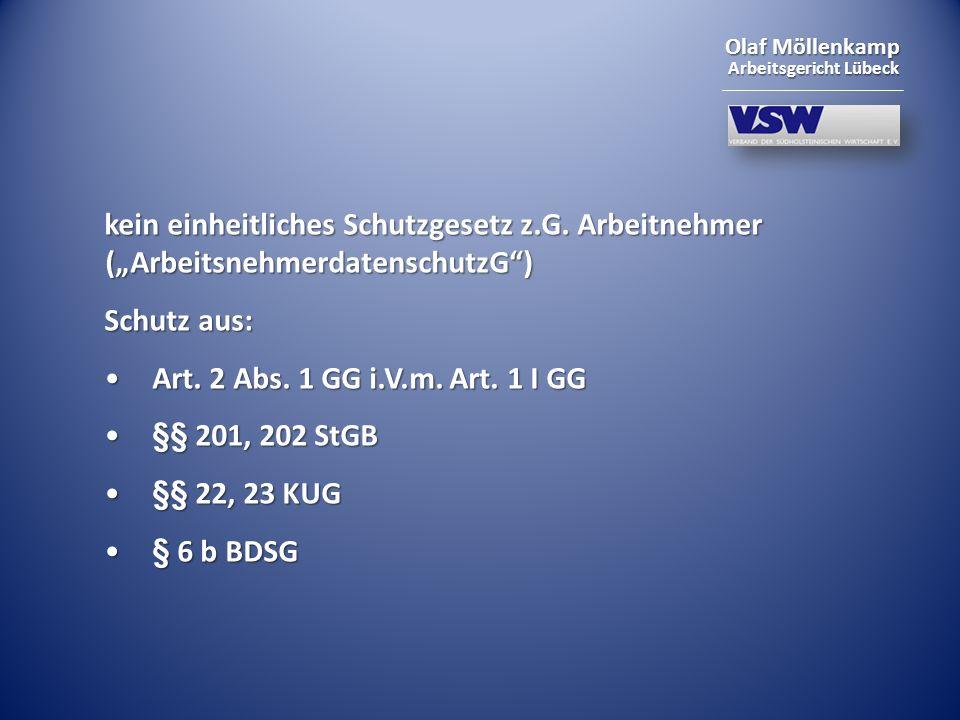 Olaf Möllenkamp Arbeitsgericht Lübeck kein einheitliches Schutzgesetz z.G. Arbeitnehmer (ArbeitsnehmerdatenschutzG) Schutz aus: Art. 2 Abs. 1 GG i.V.m