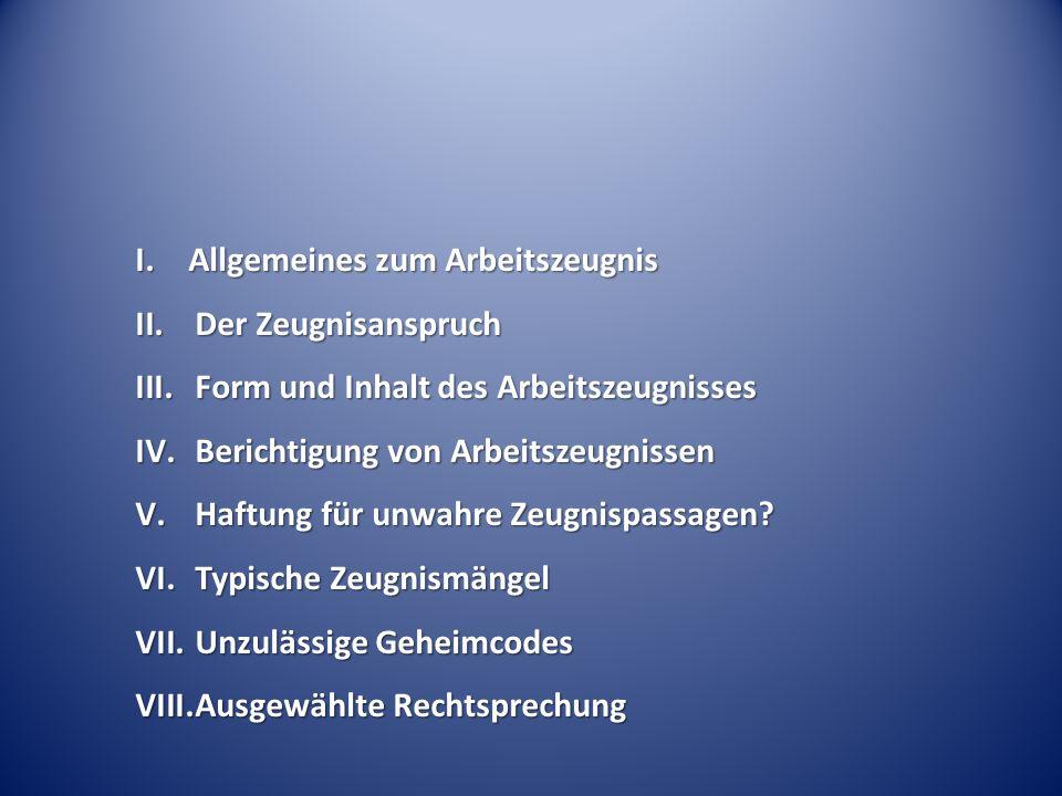 I. Allgemeines zum Arbeitszeugnis II.Der Zeugnisanspruch III.Form und Inhalt des Arbeitszeugnisses IV.Berichtigung von Arbeitszeugnissen V.Haftung für