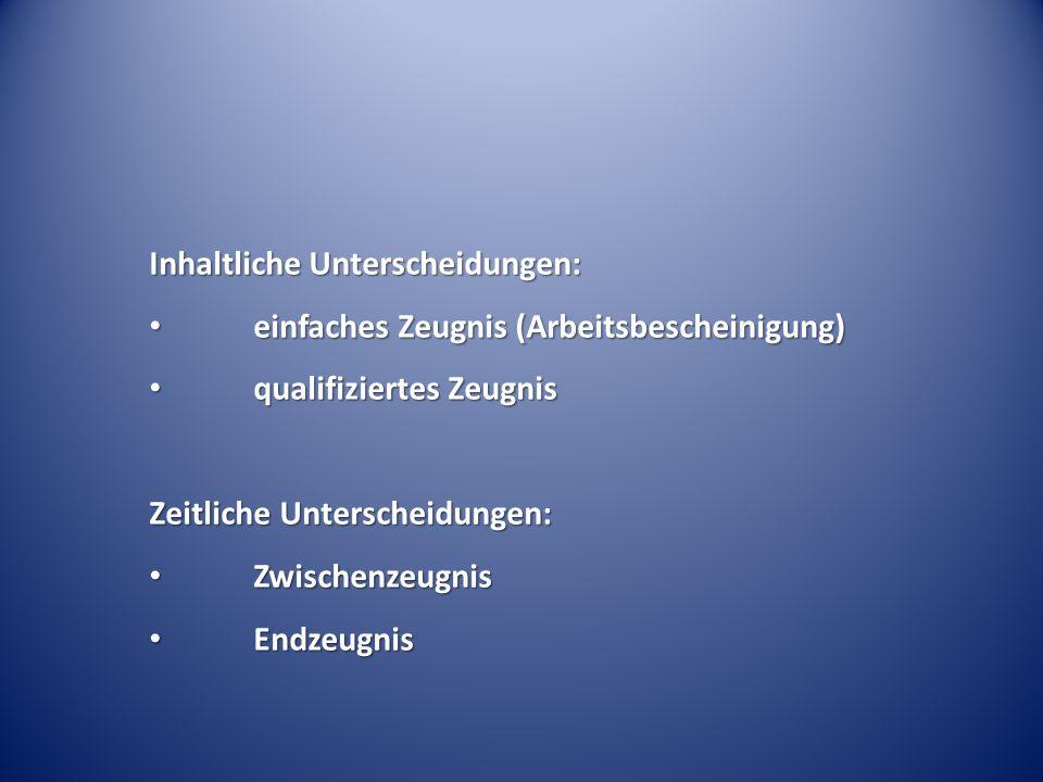 Inhaltliche Unterscheidungen: einfaches Zeugnis (Arbeitsbescheinigung) einfaches Zeugnis (Arbeitsbescheinigung) qualifiziertes Zeugnis qualifiziertes