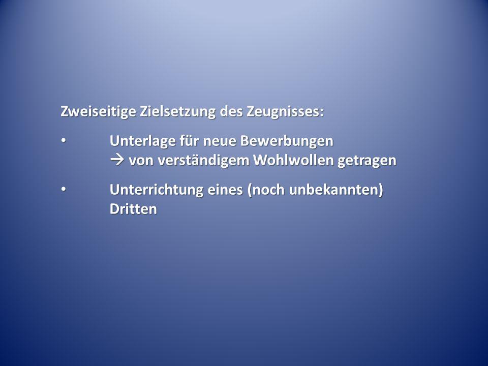 Zweiseitige Zielsetzung des Zeugnisses: Unterlage für neue Bewerbungen von verständigem Wohlwollen getragen Unterlage für neue Bewerbungen von verstän