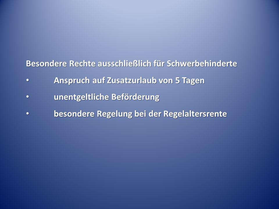 Besondere Rechte ausschließlich für Schwerbehinderte Anspruch auf Zusatzurlaub von 5 Tagen Anspruch auf Zusatzurlaub von 5 Tagen unentgeltliche Beförd