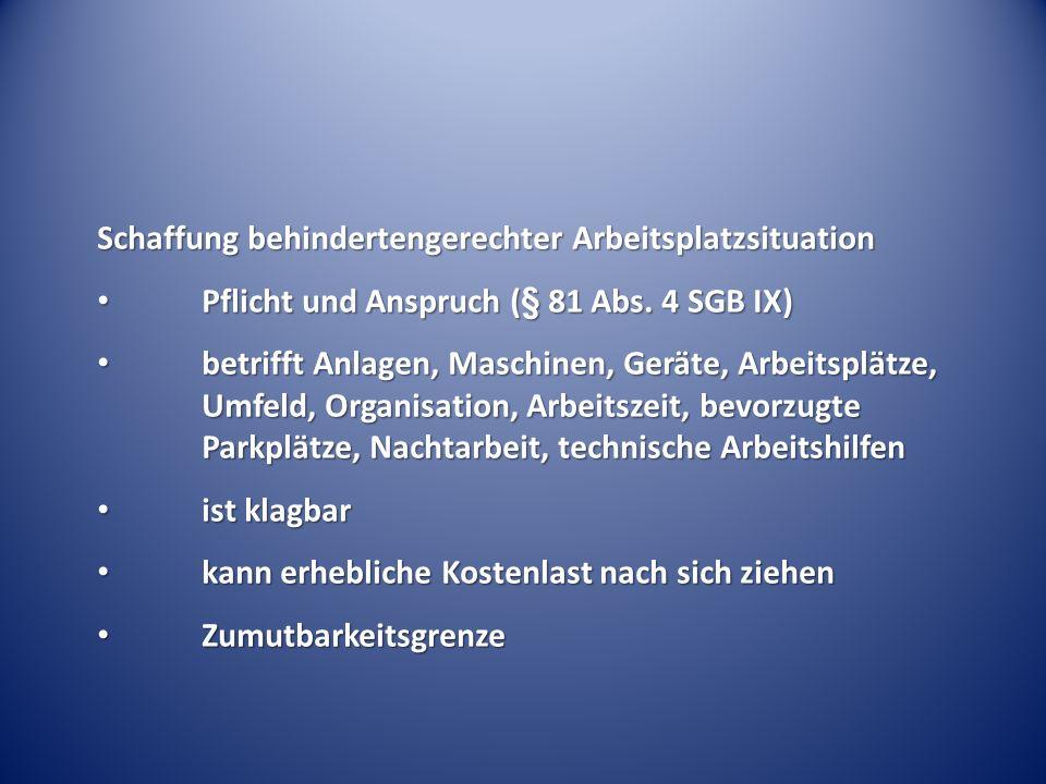 Schaffung behindertengerechter Arbeitsplatzsituation Pflicht und Anspruch (§ 81 Abs. 4 SGB IX) Pflicht und Anspruch (§ 81 Abs. 4 SGB IX) betrifft Anla
