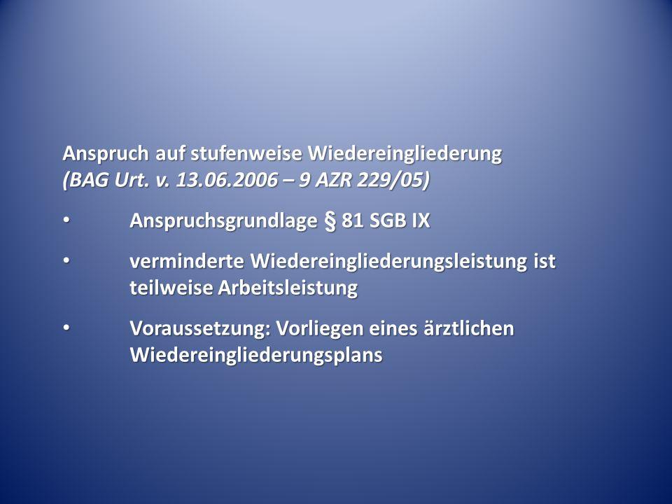 Anspruch auf stufenweise Wiedereingliederung (BAG Urt. v. 13.06.2006 – 9 AZR 229/05) Anspruchsgrundlage § 81 SGB IX Anspruchsgrundlage § 81 SGB IX ver