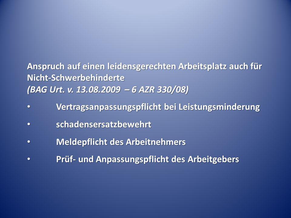 Anspruch auf einen leidensgerechten Arbeitsplatz auch für Nicht-Schwerbehinderte (BAG Urt. v. 13.08.2009 – 6 AZR 330/08) Vertragsanpassungspflicht bei