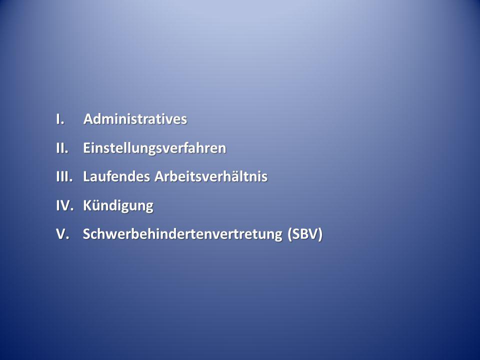I. Administratives II.Einstellungsverfahren III.Laufendes Arbeitsverhältnis IV.Kündigung V.Schwerbehindertenvertretung (SBV)
