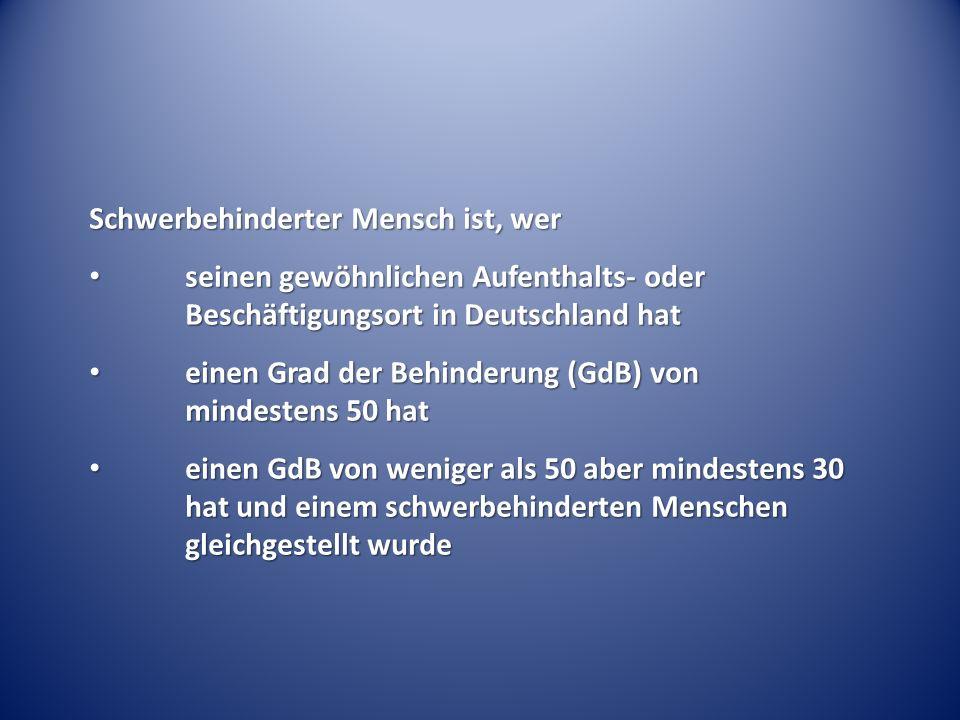 Schwerbehinderter Mensch ist, wer seinen gewöhnlichen Aufenthalts- oder Beschäftigungsort in Deutschland hat seinen gewöhnlichen Aufenthalts- oder Bes