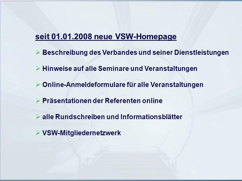 seit 01.01.2008 neue VSW-Homepage Beschreibung des Verbandes und seiner Dienstleistungen Hinweise auf alle Seminare und Veranstaltungen Online-Anmelde