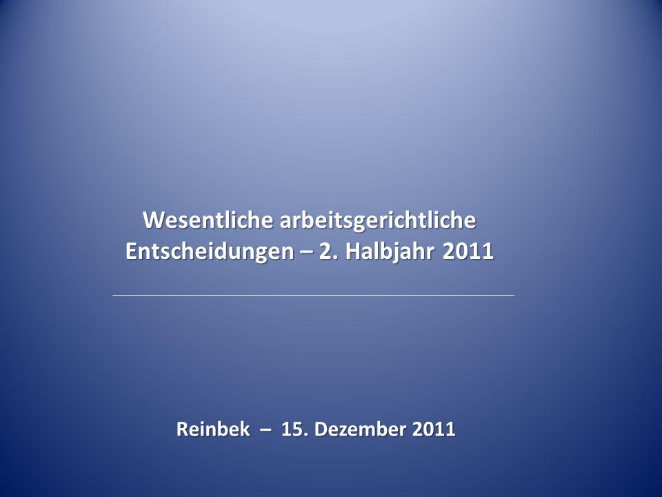 Wesentliche arbeitsgerichtliche Entscheidungen – 2. Halbjahr 2011 Reinbek – 15. Dezember 2011