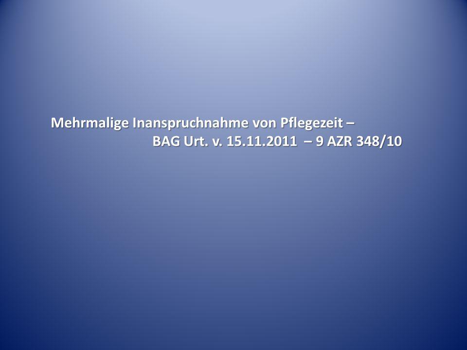 Mehrmalige Inanspruchnahme von Pflegezeit – BAG Urt. v. 15.11.2011 – 9 AZR 348/10