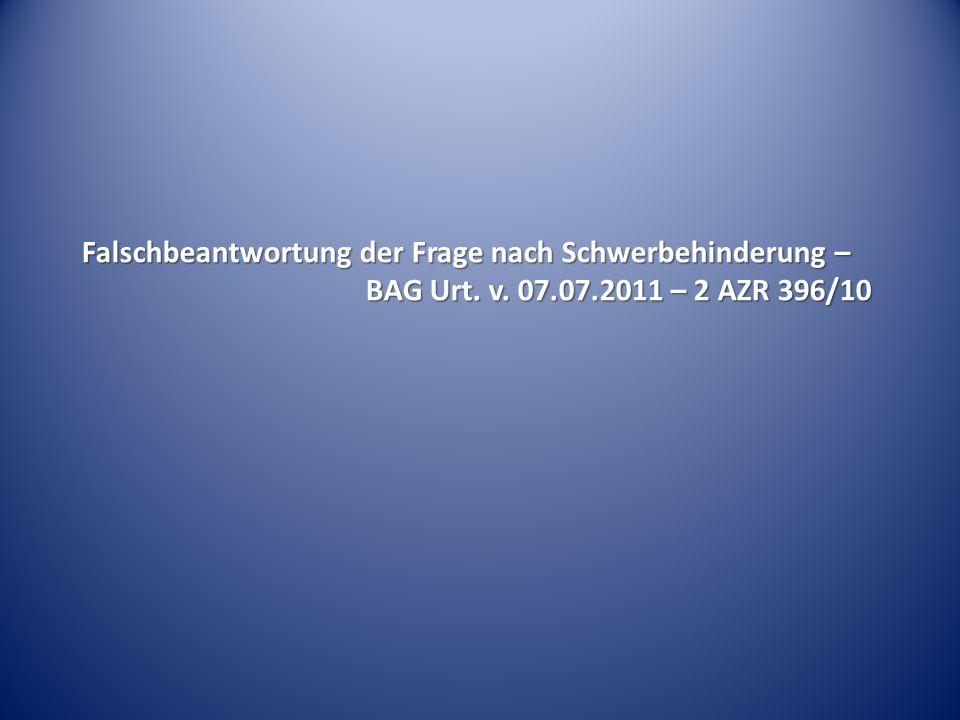 Falschbeantwortung der Frage nach Schwerbehinderung – BAG Urt. v. 07.07.2011 – 2 AZR 396/10