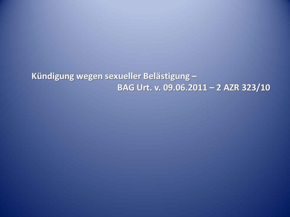 Kündigung wegen sexueller Belästigung – BAG Urt. v. 09.06.2011 – 2 AZR 323/10