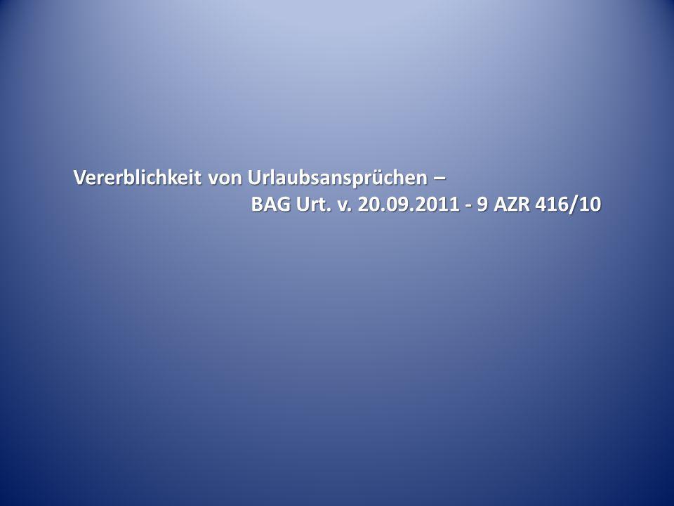 Vererblichkeit von Urlaubsansprüchen – BAG Urt. v. 20.09.2011 - 9 AZR 416/10
