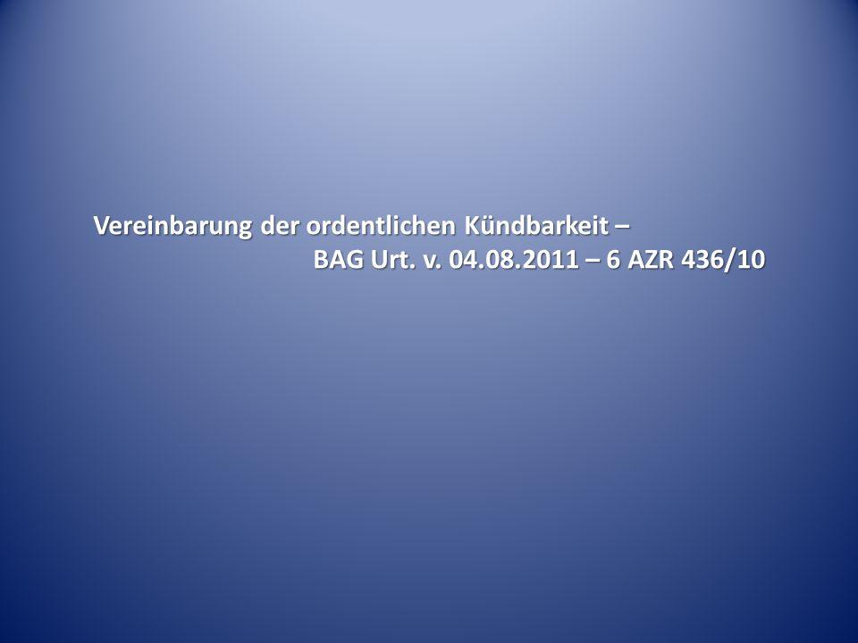 Vereinbarung der ordentlichen Kündbarkeit – BAG Urt. v. 04.08.2011 – 6 AZR 436/10