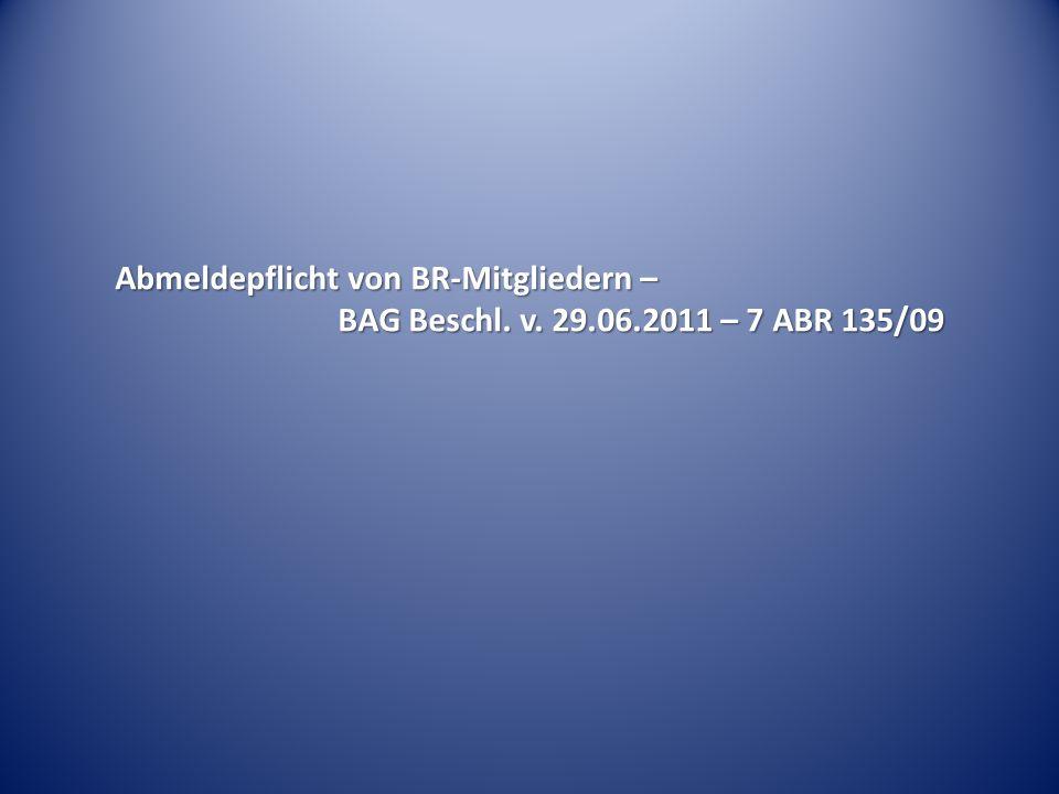Abmeldepflicht von BR-Mitgliedern – BAG Beschl. v. 29.06.2011 – 7 ABR 135/09