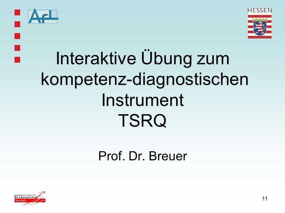 11 Interaktive Übung zum kompetenz-diagnostischen Instrument TSRQ Prof. Dr. Breuer