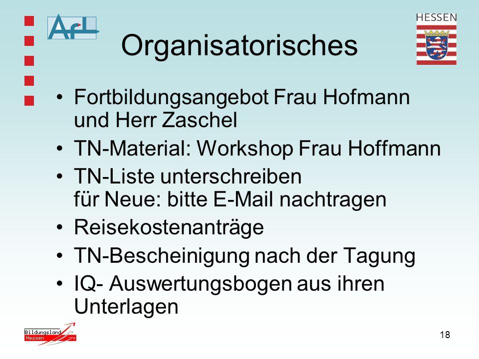 18 Organisatorisches Fortbildungsangebot Frau Hofmann und Herr Zaschel TN-Material: Workshop Frau Hoffmann TN-Liste unterschreiben für Neue: bitte E-M