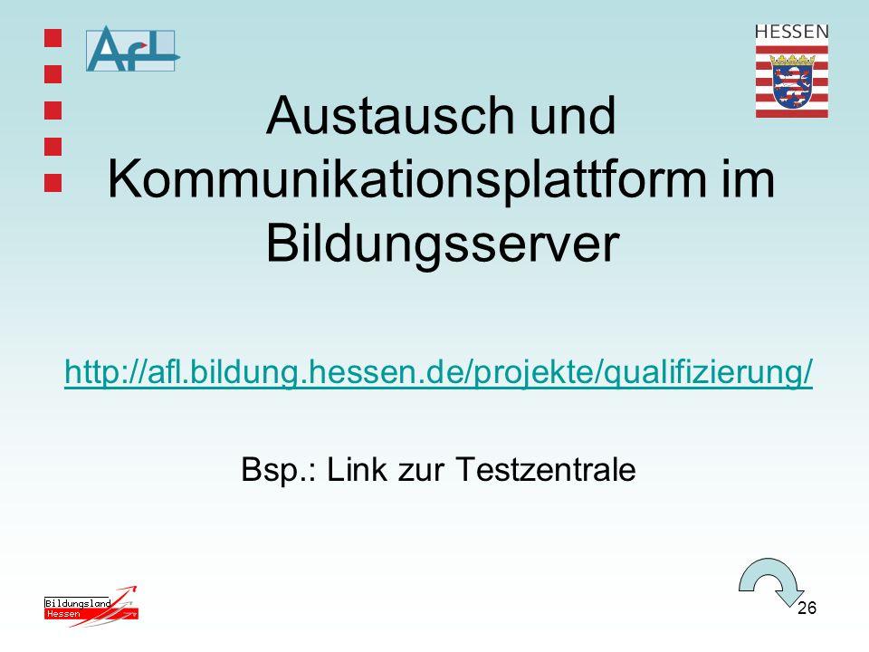26 Austausch und Kommunikationsplattform im Bildungsserver http://afl.bildung.hessen.de/projekte/qualifizierung/ Bsp.: Link zur Testzentrale