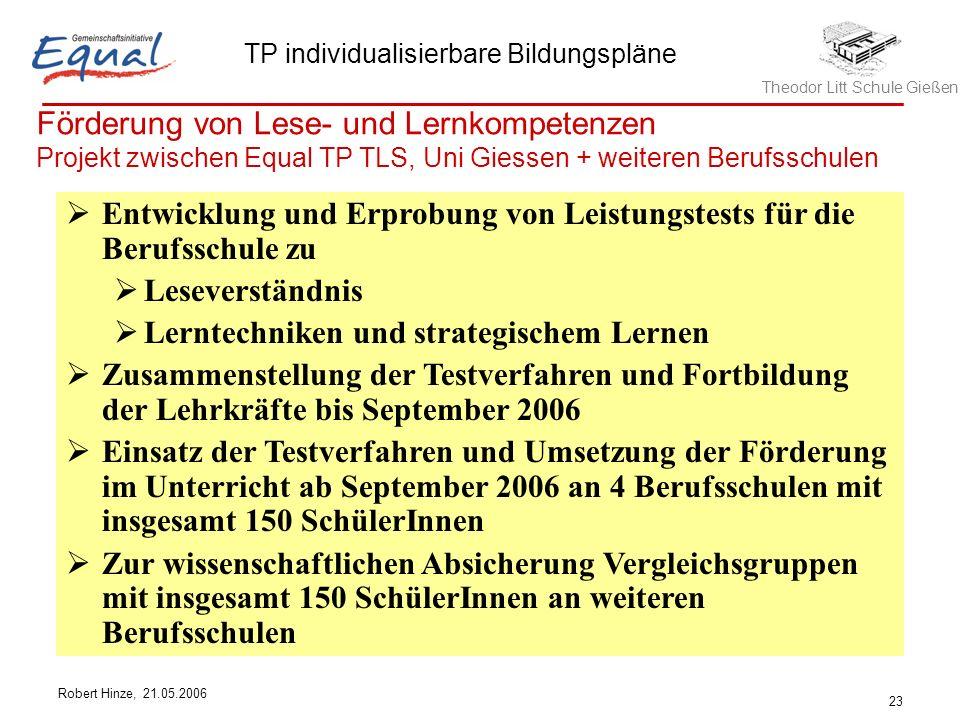 Theodor Litt Schule Gießen TP individualisierbare Bildungspläne Robert Hinze, 21.05.2006 23 Förderung von Lese- und Lernkompetenzen Projekt zwischen E