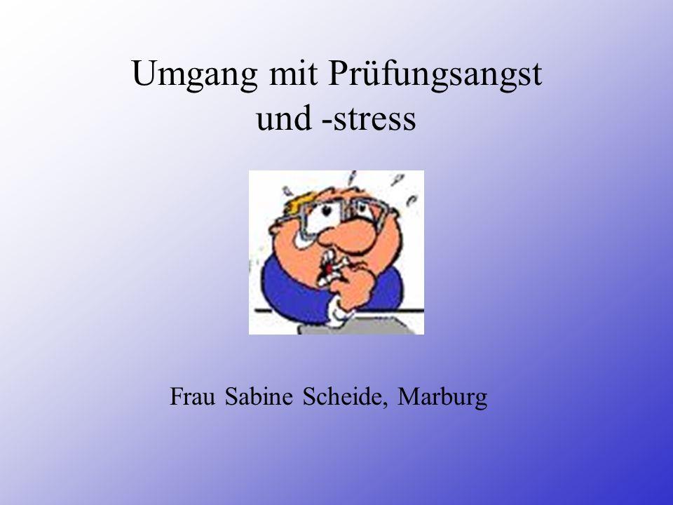 Umgang mit Prüfungsangst und -stress Frau Sabine Scheide, Marburg