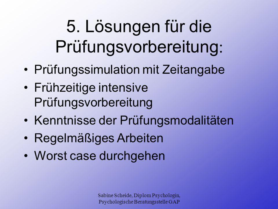Sabine Scheide, Diplom Psychologin, Psychologische Beratungsstelle GAP 5. Lösungen für die Prüfungsvorbereitung : Prüfungssimulation mit Zeitangabe Fr