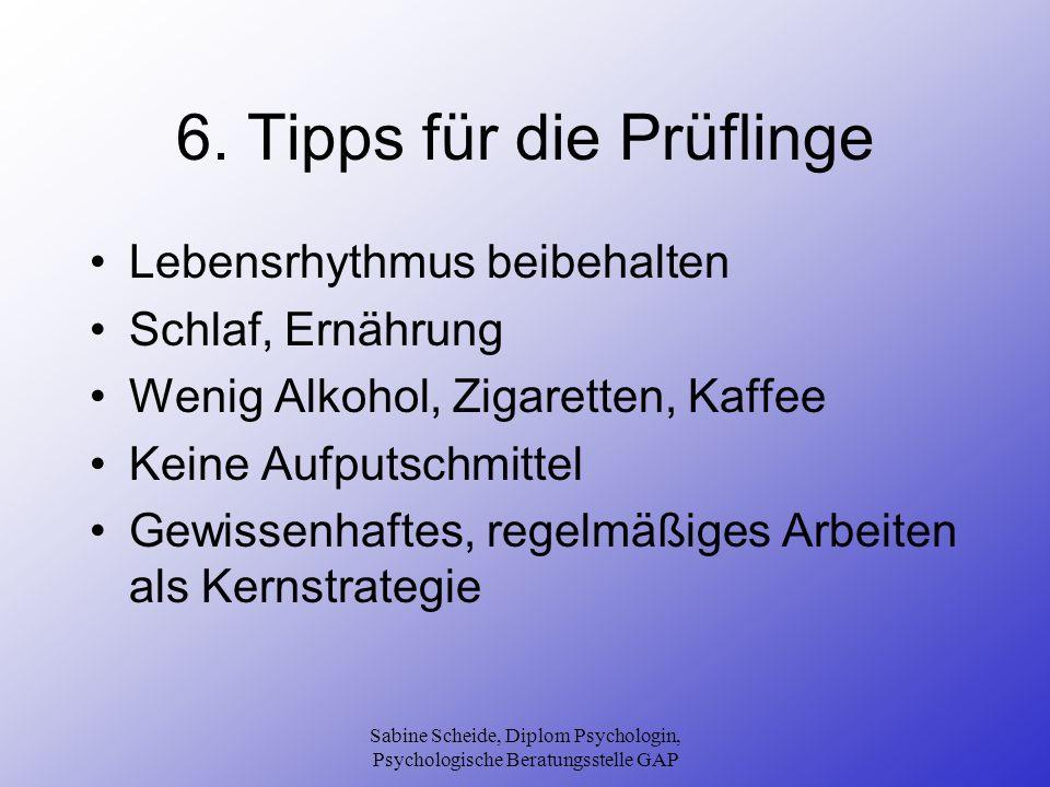 Sabine Scheide, Diplom Psychologin, Psychologische Beratungsstelle GAP 6. Tipps für die Prüflinge Lebensrhythmus beibehalten Schlaf, Ernährung Wenig A