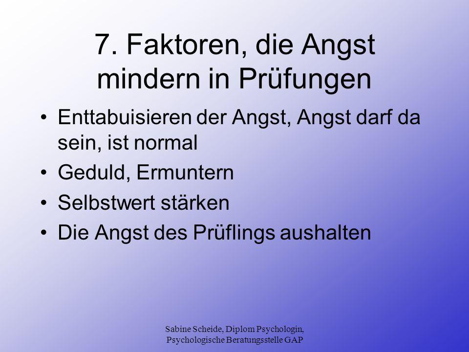Sabine Scheide, Diplom Psychologin, Psychologische Beratungsstelle GAP 7. Faktoren, die Angst mindern in Prüfungen Enttabuisieren der Angst, Angst dar