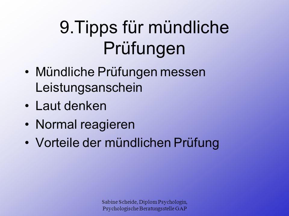 Sabine Scheide, Diplom Psychologin, Psychologische Beratungsstelle GAP 9.Tipps für mündliche Prüfungen Mündliche Prüfungen messen Leistungsanschein La