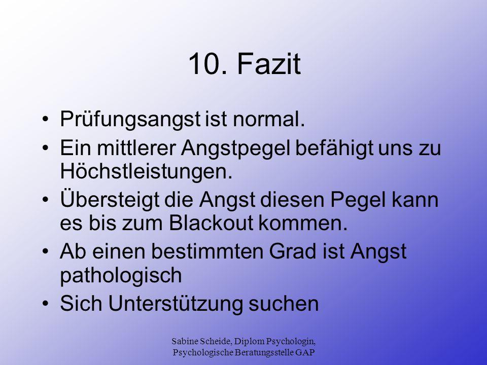Sabine Scheide, Diplom Psychologin, Psychologische Beratungsstelle GAP 10. Fazit Prüfungsangst ist normal. Ein mittlerer Angstpegel befähigt uns zu Hö